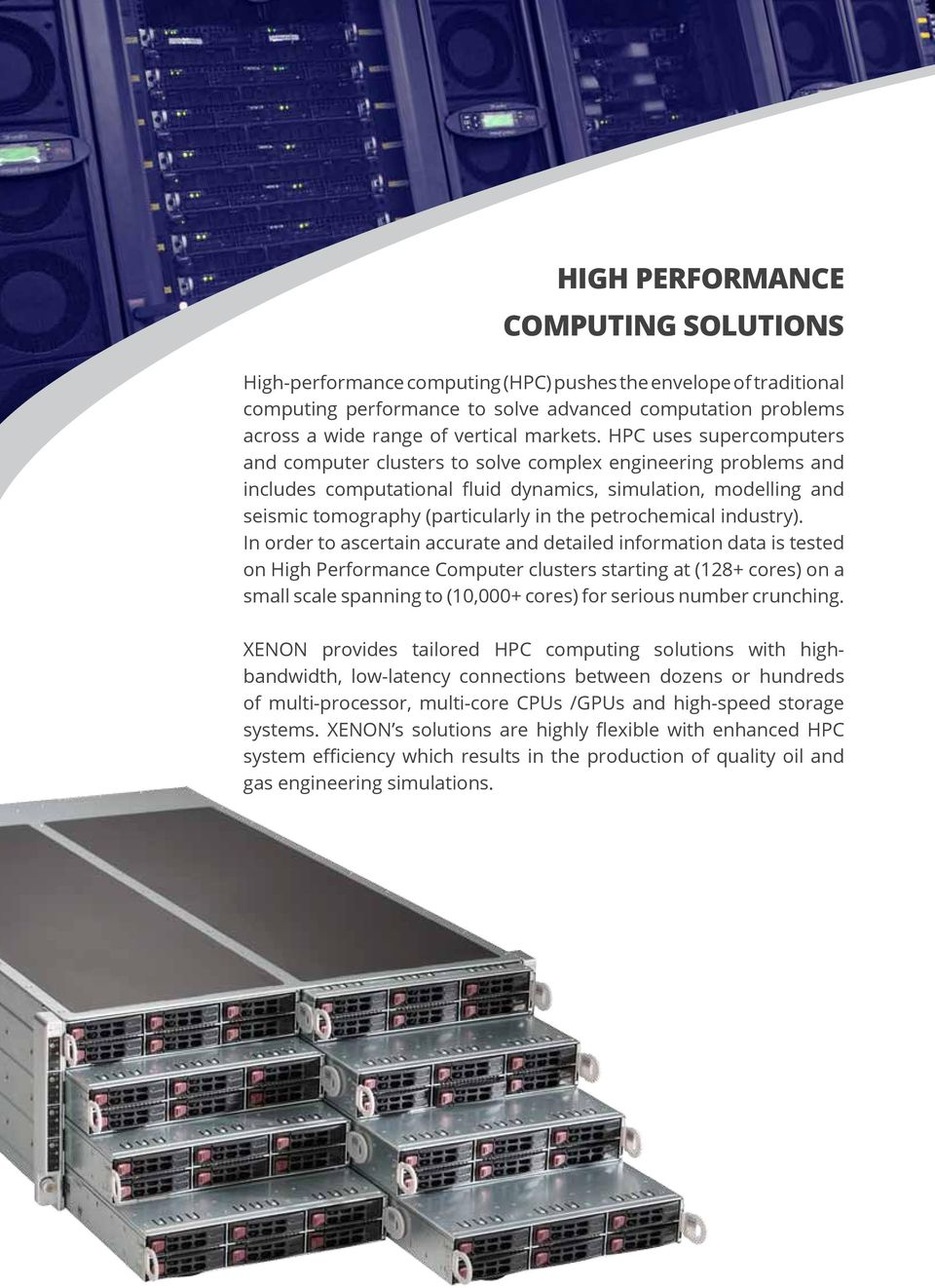 HPC uses supercomputers and computer clusters to solve complex engineering problems and includes computational fluid dynamics, simulation, modelling and seismic tomography (particularly in the