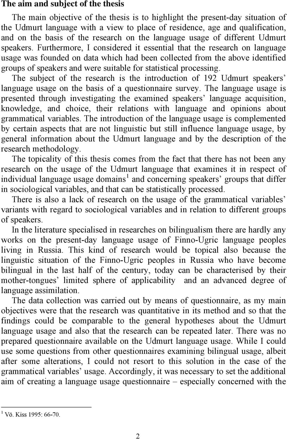 Furthermore, I considered it essential that the research on language usage was founded on data which had been collected from the above identified groups of speakers and were suitable for statistical