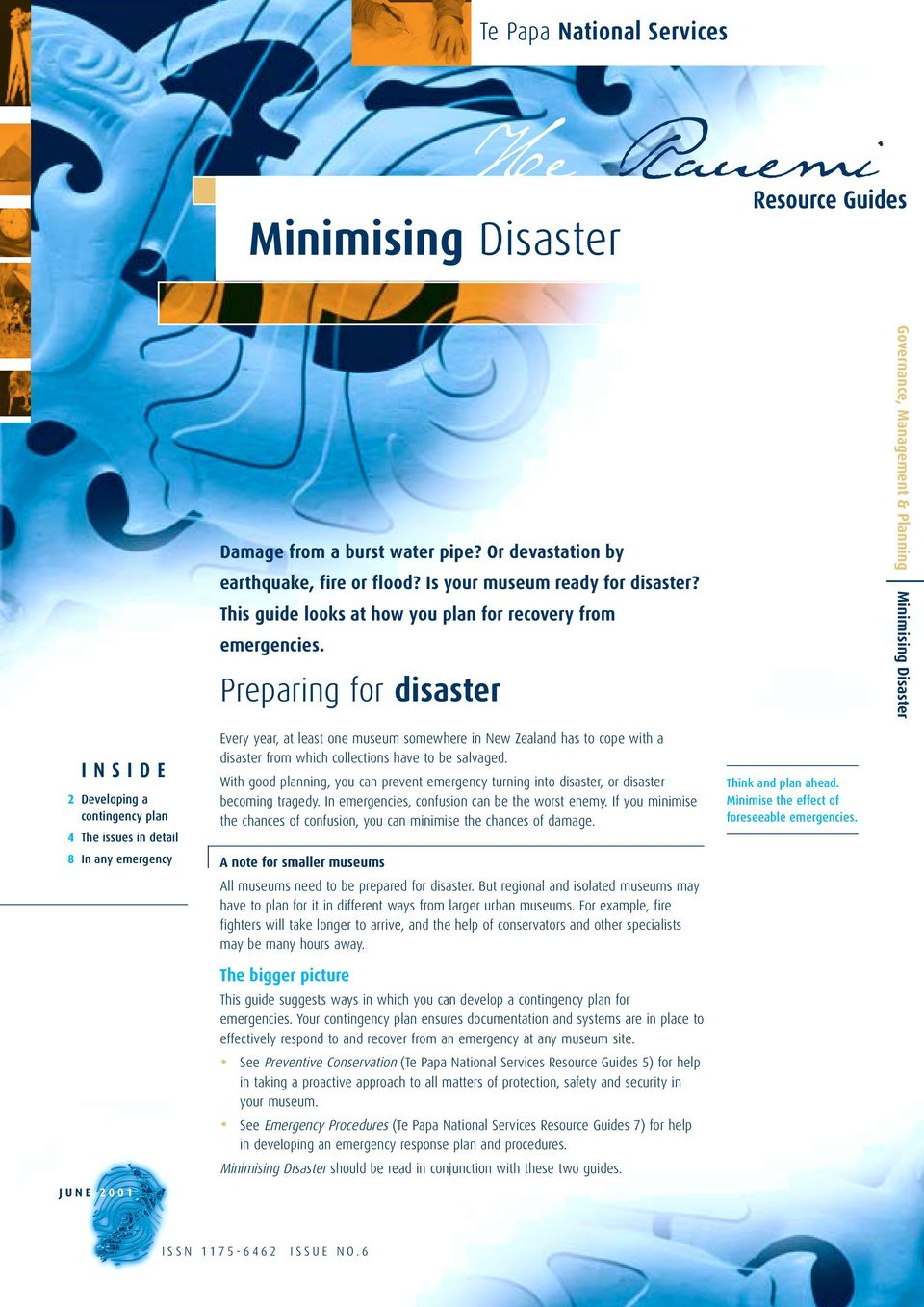 Preparing for disaster Governance, Management & Planning Minimising Disaster INSIDE 2 Developing a contingency plan 4 The issues in detail 8 In any emergency JUNE 2001 Every year, at least one museum