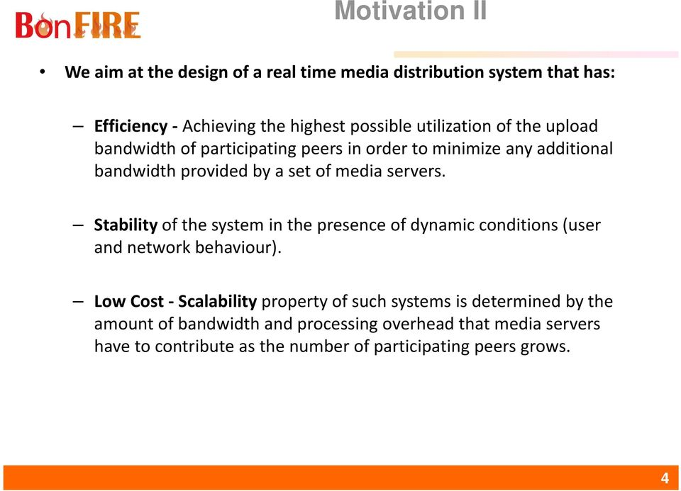 Stability of the system in the presence of dynamic conditions (user and network behaviour).