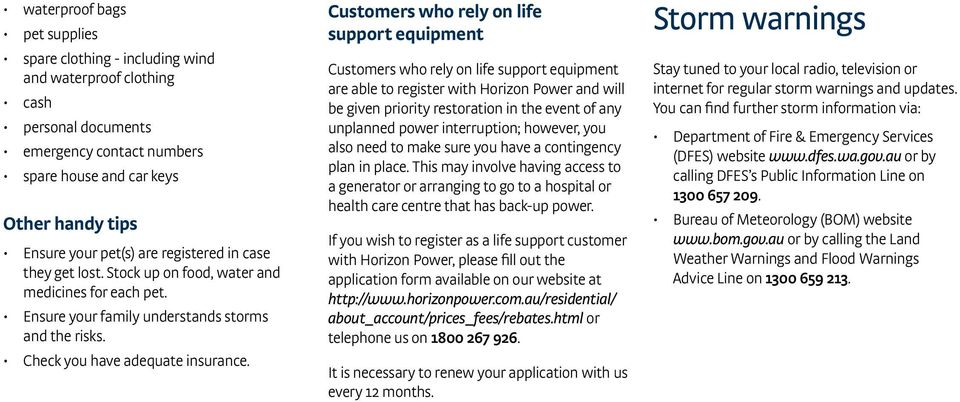 Customers who rely on life support equipment Customers who rely on life support equipment are able to register with Horizon Power and will be given priority restoration in the event of any unplanned