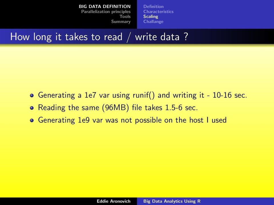 Generating a 1e7 var using runif() and writing it - 10-16 sec.