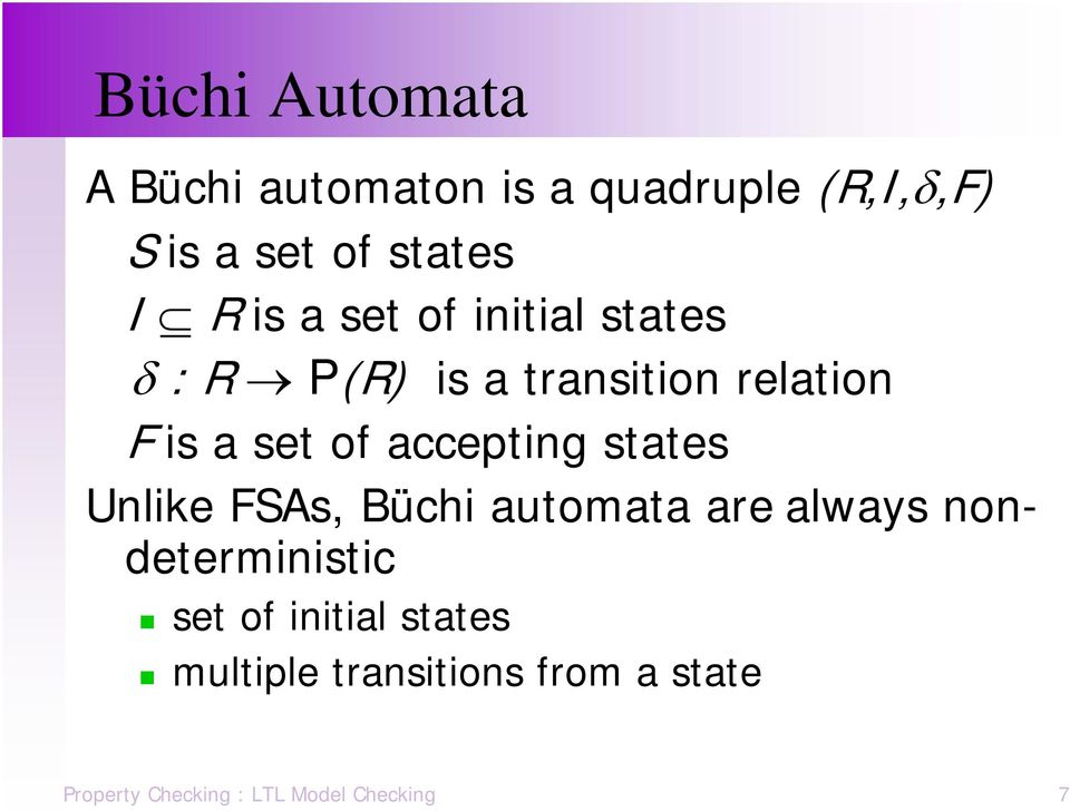accepting states Unlike FSAs, Büchi automata are always nondeterministic set of