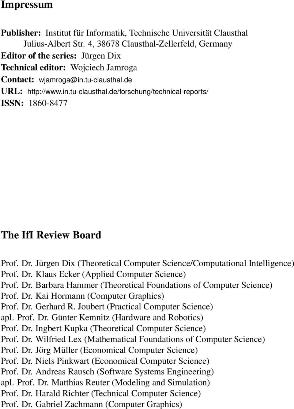 de URL: http://www.in.tu-clausthal.de/forschung/technical-reports/ ISSN: 1860-8477 The IfI Review Board Prof. Dr. Jürgen Dix (Theoretical Computer Science/Computational Intelligence) Prof. Dr. Klaus Ecker (Applied Computer Science) Prof.