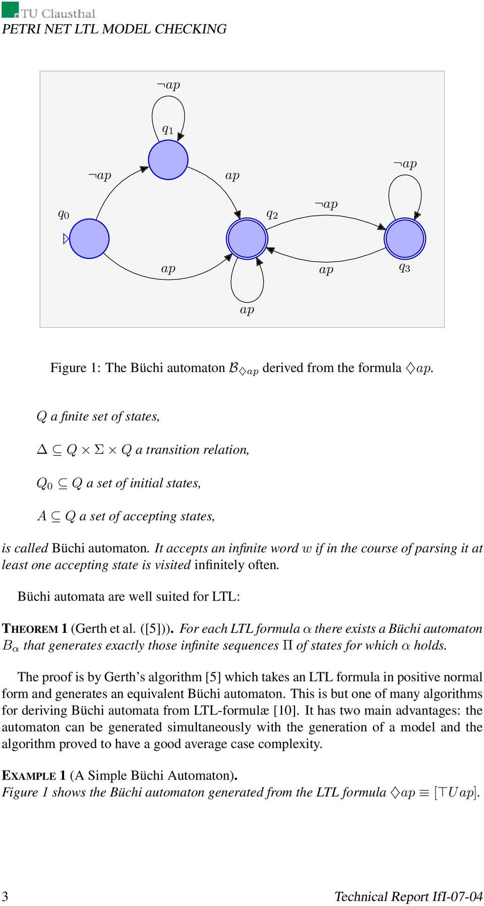 It accepts an infinite word w if in the course of parsing it at least one accepting state is visited infinitely often. Büchi automata are well suited for LTL: THEOREM 1 (Gerth et al. ([5])).