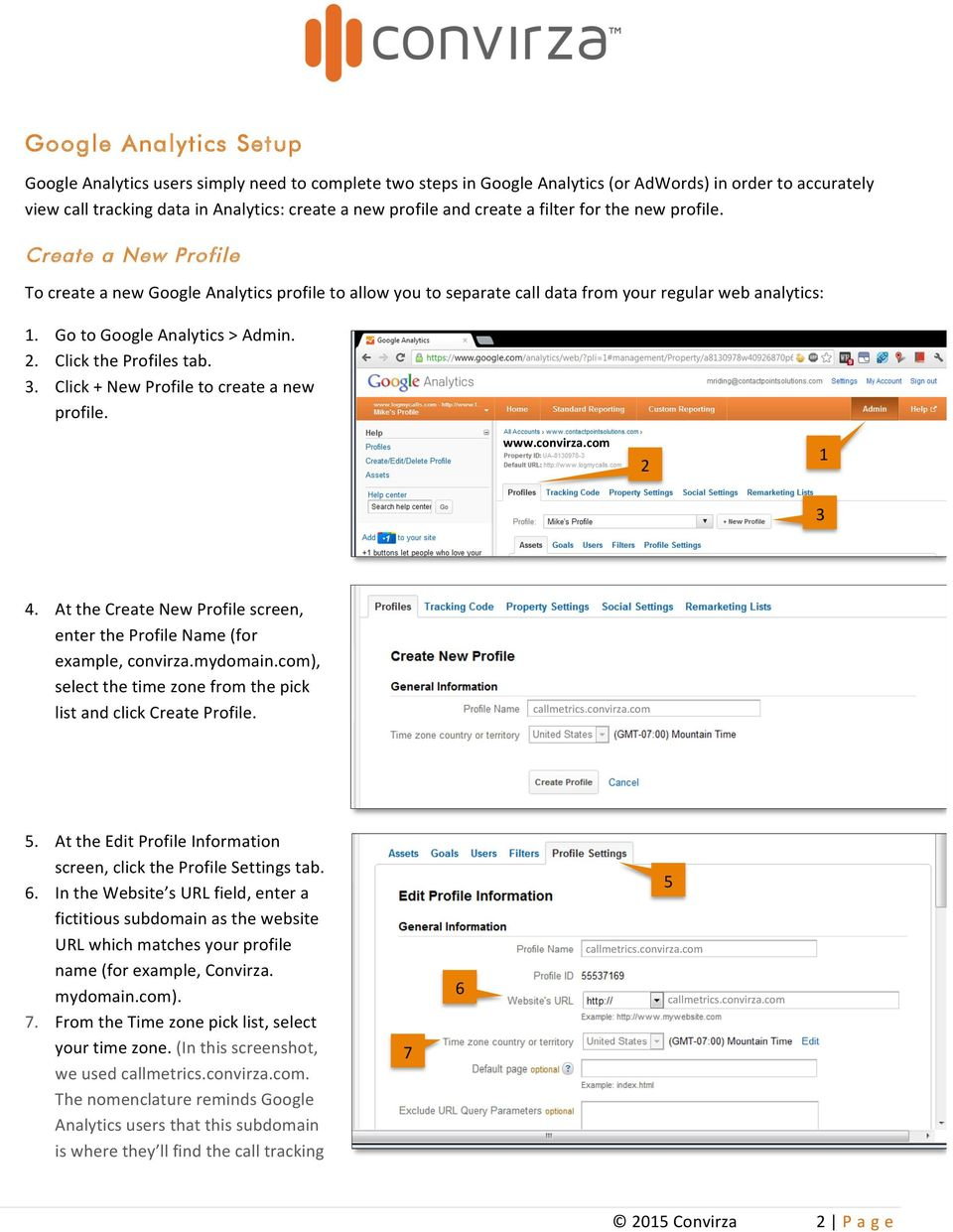 Go to Google Analytics > Admin. 2. Click the Profiles tab. 3. Click + New Profile to create a new profile. www.convirza.com 2 1 3 4.