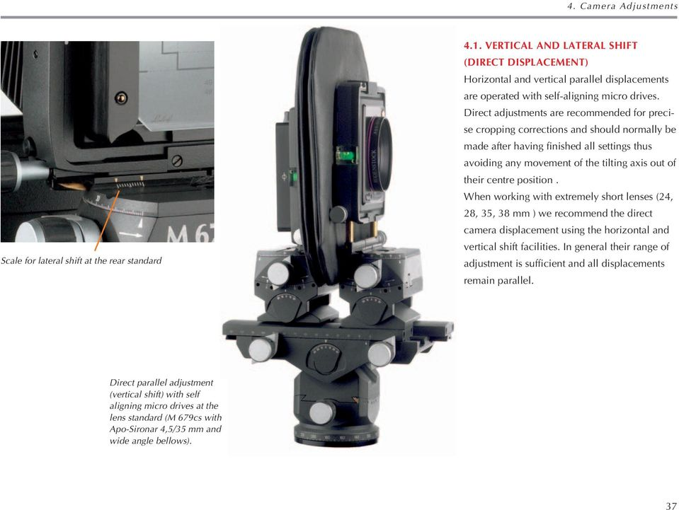 position. When working with extremely short lenses (24, 28, 35, 38 mm ) we recommend the direct camera displacement using the horizontal and vertical shift facilities.