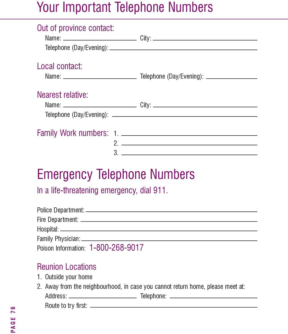 Emergency Telephone Numbers In a life-threatening emergency, dial 911.