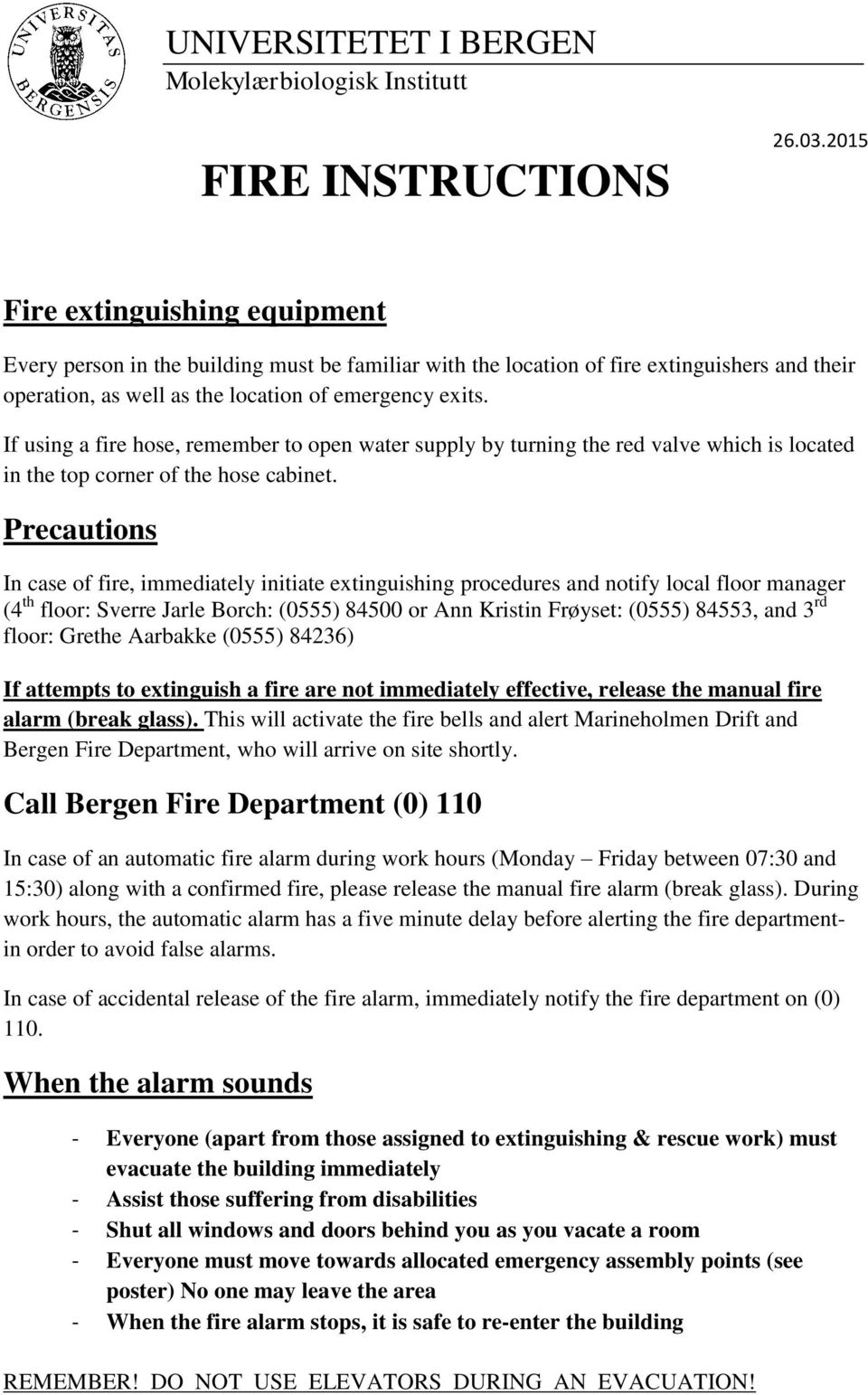 Precautions In case of fire, immediately initiate extinguishing procedures and notify local floor manager (4 th floor: Sverre Jarle Borch: (0555) 84500 or Ann Kristin Frøyset: (0555) 84553, and 3 rd