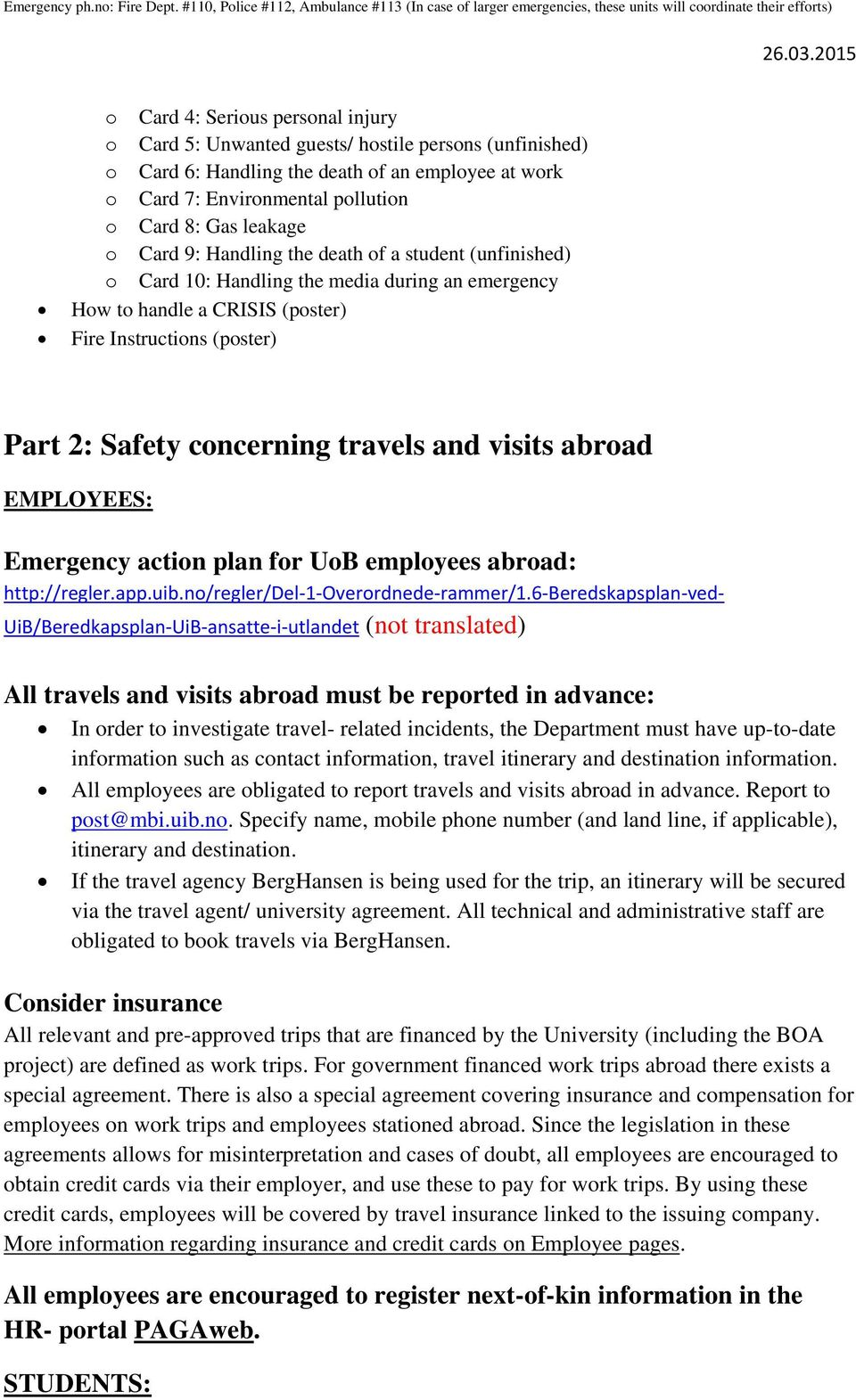 visits abroad EMPLOYEES: Emergency action plan for UoB employees abroad: http://regler.app.uib.no/regler/del-1-overordnede-rammer/1.