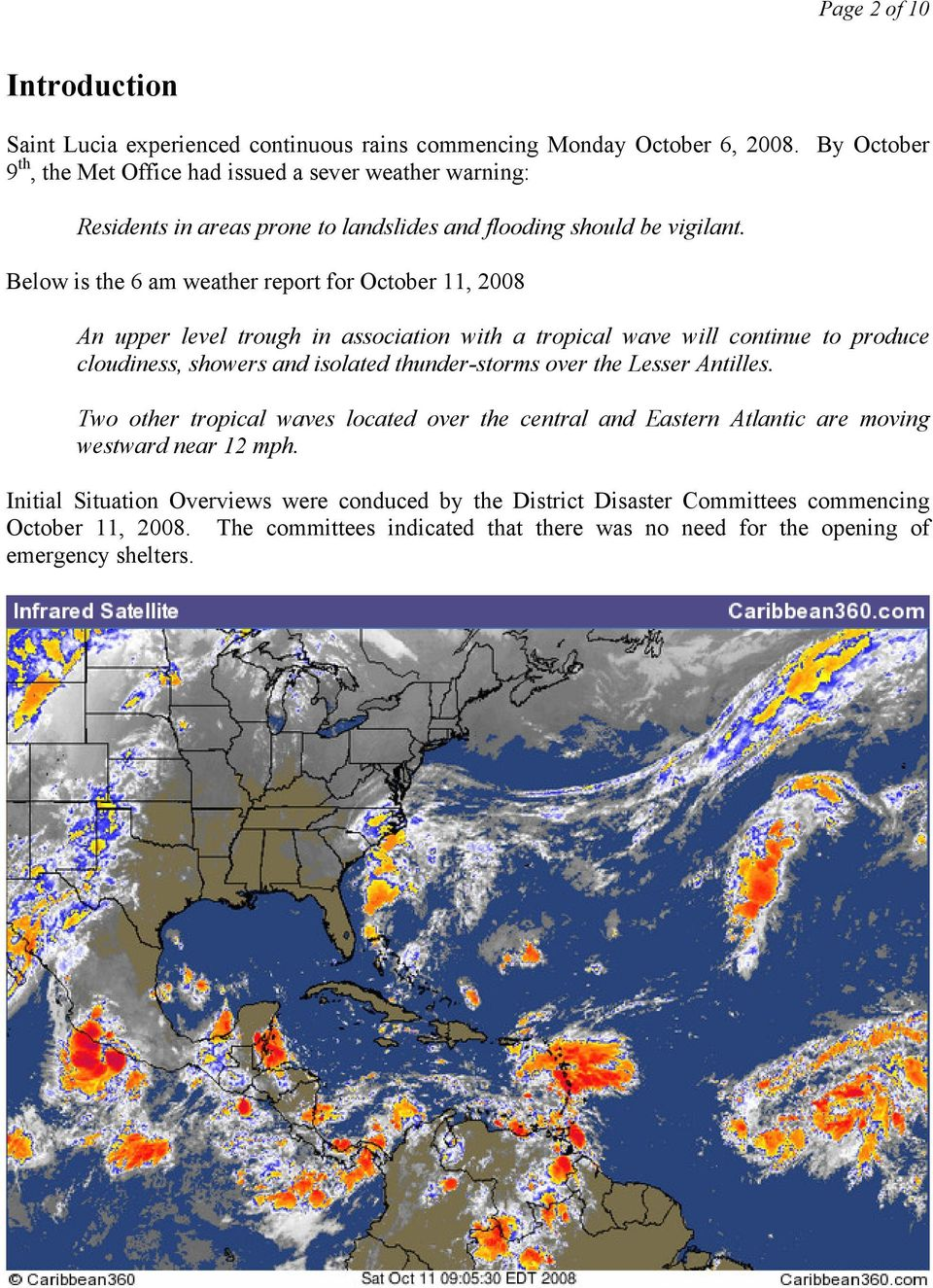 Below is the 6 am weather report for October 11, 2008 An upper level trough in association with a tropical wave will continue to produce cloudiness, showers and isolated thunder-storms