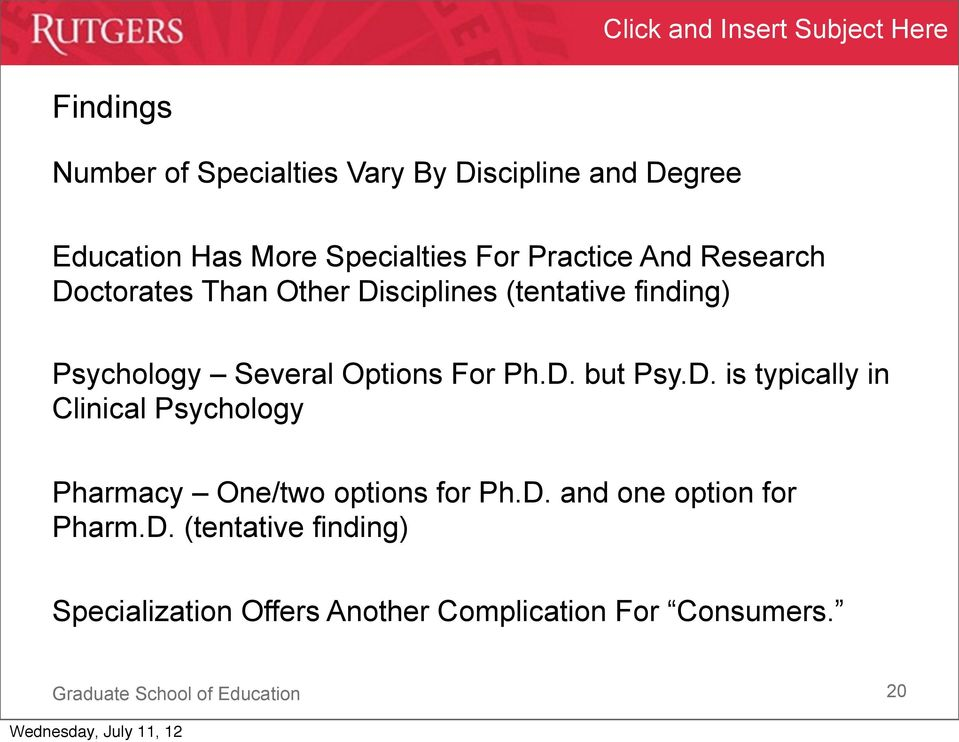 Options For Ph.D. but Psy.D. is typically in Clinical Psychology Pharmacy One/two options for Ph.D. and one option for Pharm.