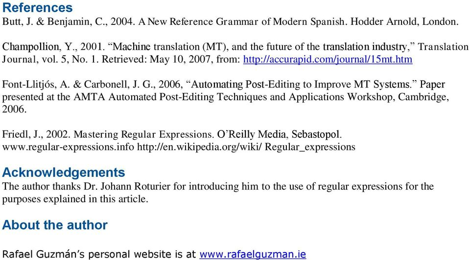 & Carbonell, J. G., 2006, Automating Post-Editing to Improve MT Systems. Paper presented at the AMTA Automated Post-Editing Techniques and Applications Workshop, Cambridge, 2006. Friedl, J., 2002.