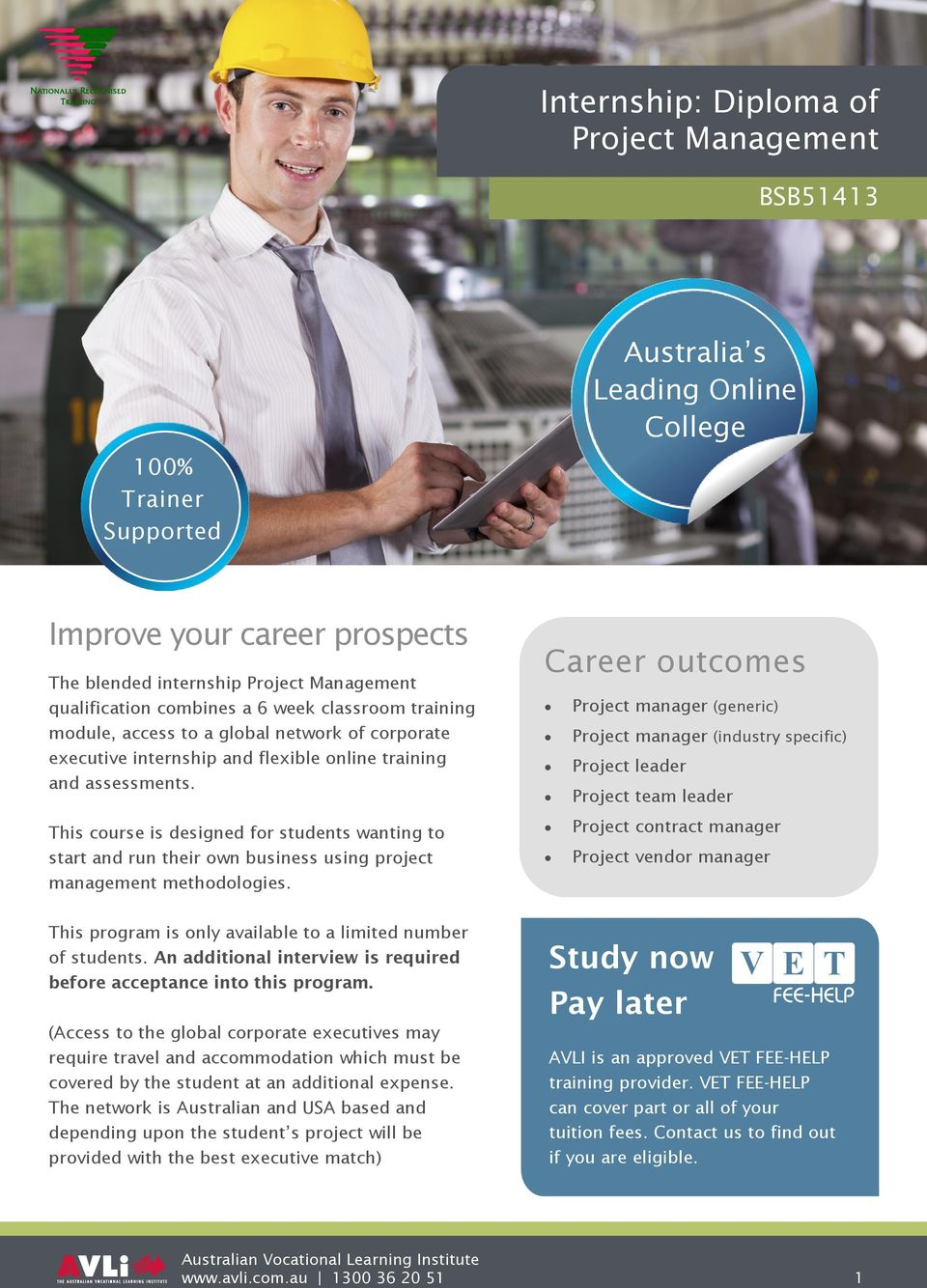 Career outcomes Project manager (generic) Project manager (industry specific) Project leader Project team leader This course is designed for students wanting to start and run their own business using