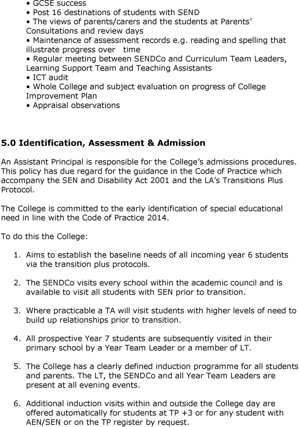 evaluation on progress of College Improvement Plan Appraisal observations 5.0 Identification, Assessment & Admission An Assistant Principal is responsible for the College s admissions procedures.