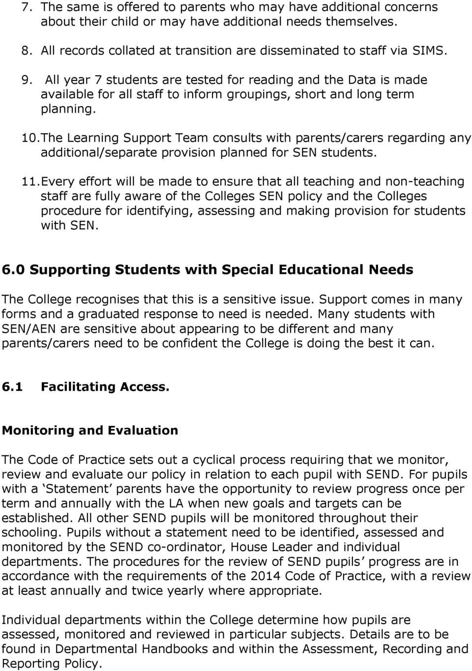 The Learning Support Team consults with parents/carers regarding any additional/separate provision planned for SEN students. 11.