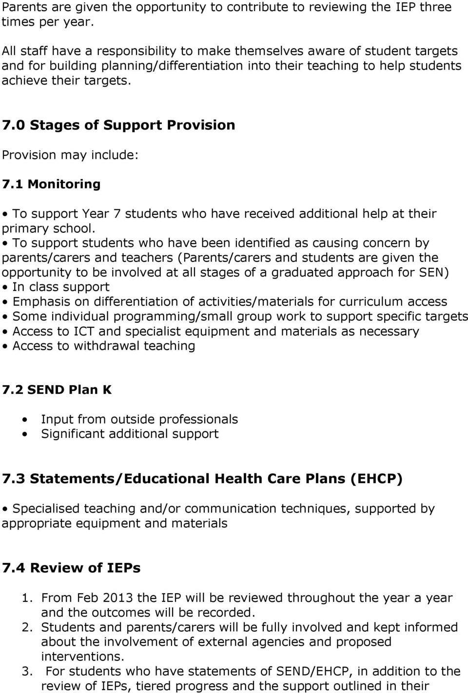 0 Stages of Support Provision Provision may include: 7.1 Monitoring To support Year 7 students who have received additional help at their primary school.