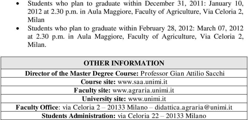 in Aula Maggiore, Faculty of Agriculture, Via Celoria 2, Milan Students who plan to graduate within February 28, 2012: March 07, 2012 at 2.30 p.m.