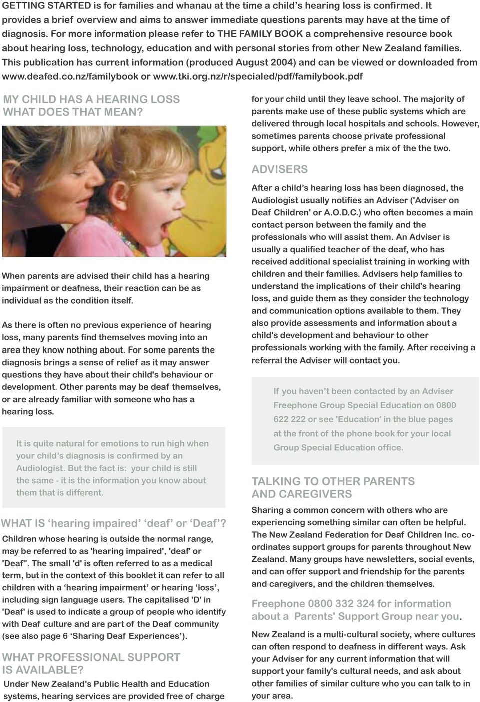 For more information please refer to THE FAMILY BOOK a comprehensive resource book about hearing loss, technology, education and with personal stories from other New Zealand families.