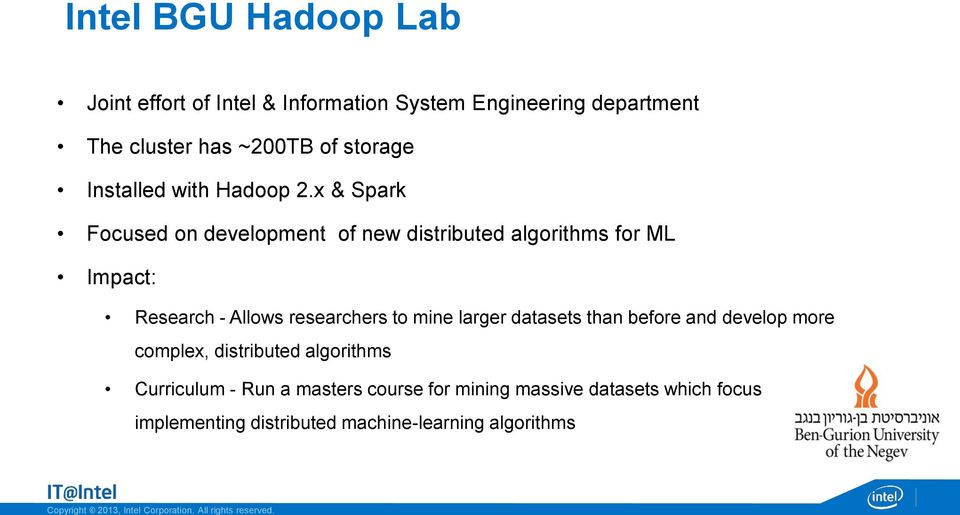 x & Spark Focused on development of new distributed algorithms for ML Impact: Research - Allows researchers to mine