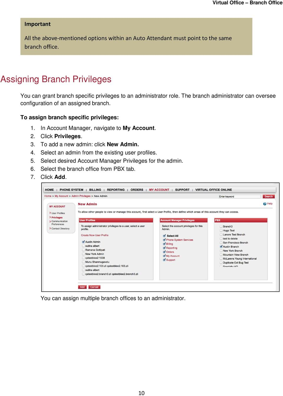 The branch administrator can oversee configuration of an assigned branch. To assign branch specific privileges: 1. In Account Manager, navigate to My Account. 2.