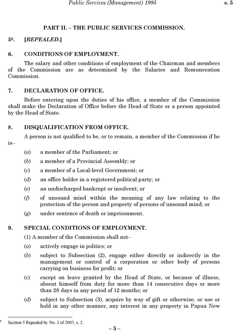 Before entering upon the duties of his office, a member of the Commission shall make the Declaration of Office before the Head of State or a person appointed by the Head of State. 8.