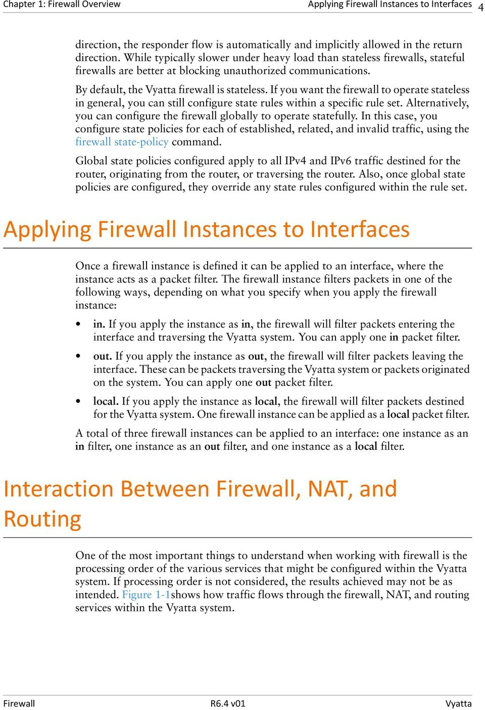 If you want the firewall to operate stateless in general, you can still configure state rules within a specific rule set. Alternatively, you can configure the firewall globally to operate statefully.