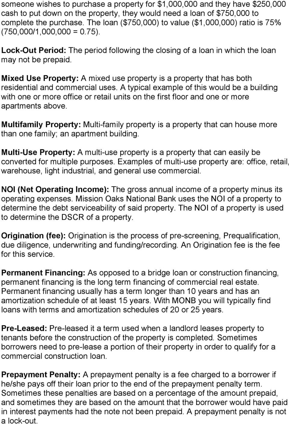 Mixed Use Property: A mixed use property is a property that has both residential and commercial uses.