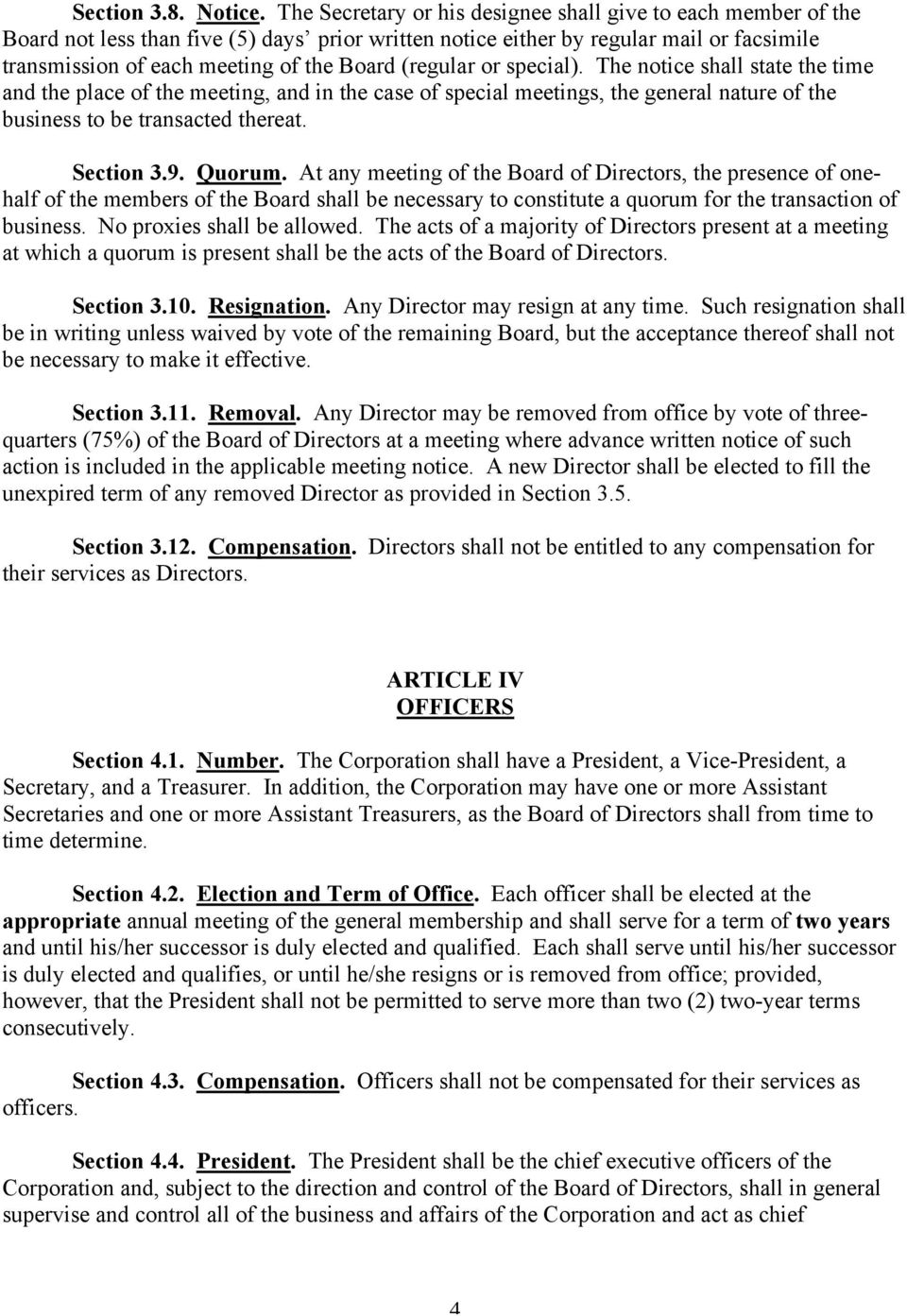 (regular or special). The notice shall state the time and the place of the meeting, and in the case of special meetings, the general nature of the business to be transacted thereat. Section 3.9.