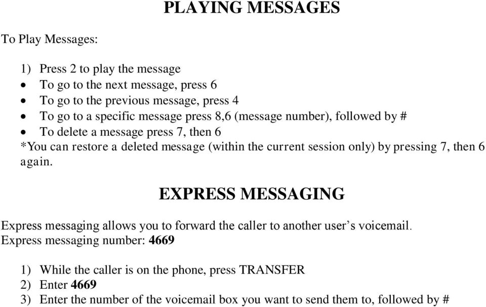 session only) by pressing 7, then 6 again. EXPRESS MESSAGING Express messaging allows you to forward the caller to another user s voicemail.