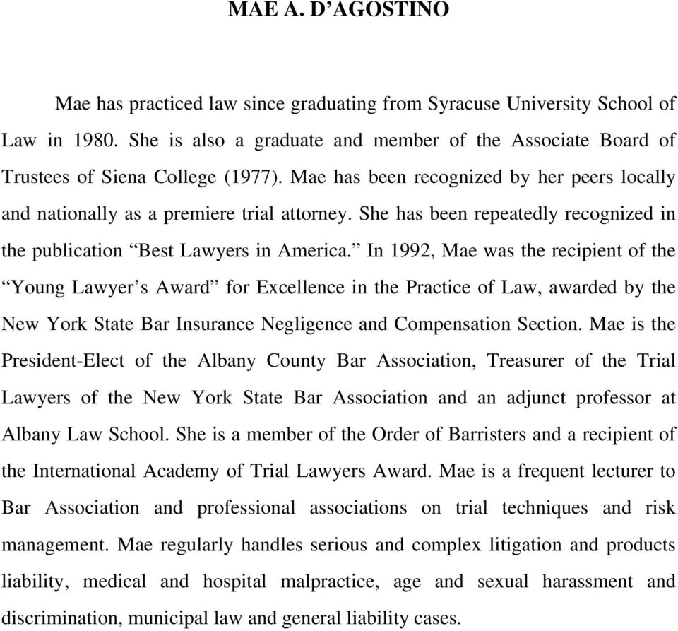 In 1992, Mae was the recipient of the Young Lawyer s Award for Excellence in the Practice of Law, awarded by the New York State Bar Insurance Negligence and Compensation Section.