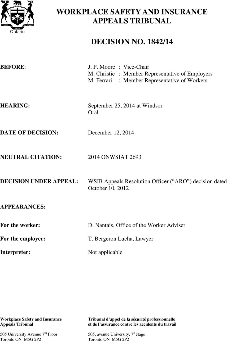Resolution Officer ( ARO ) decision dated October 10, 2012 APPEARANCES: For the worker: For the employer: Interpreter: D. Nantais, Office of the Worker Adviser T.