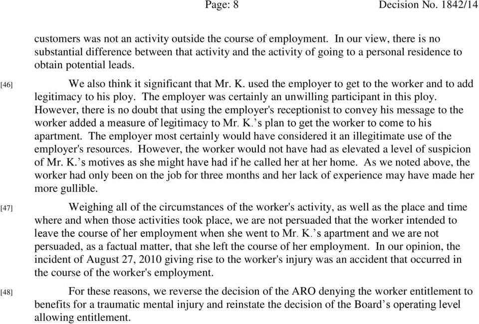 used the employer to get to the worker and to add legitimacy to his ploy. The employer was certainly an unwilling participant in this ploy.
