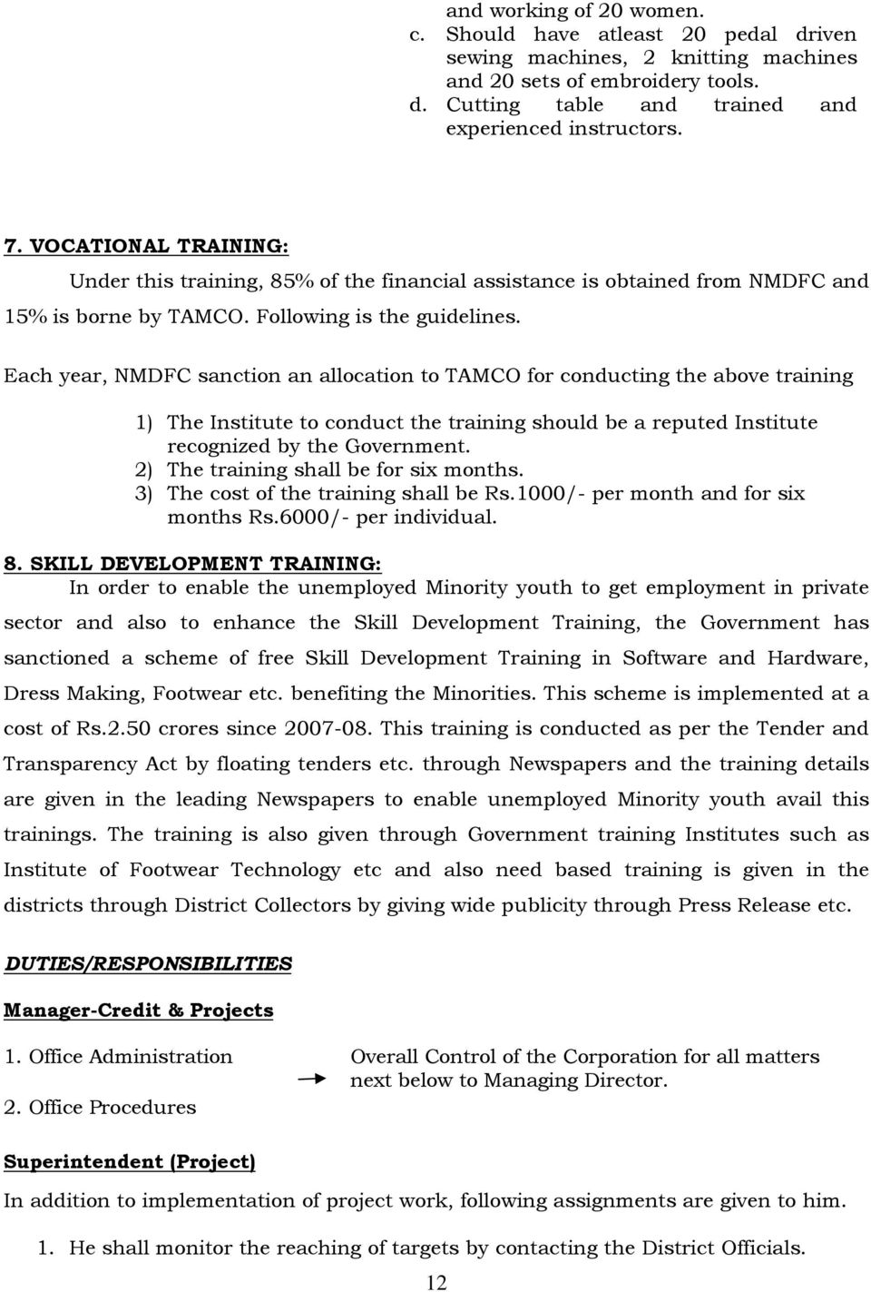 Each year, NMDFC sanction an allocation to TAMCO for conducting the above training 1) The Institute to conduct the training should be a reputed Institute recognized by the Government.