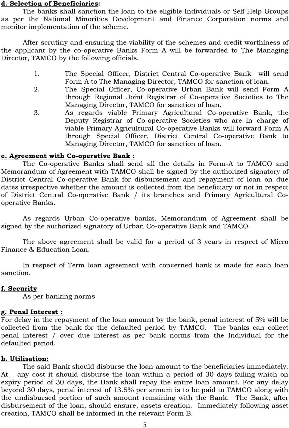 After scrutiny and ensuring the viability of the schemes and credit worthiness of the applicant by the co-operative Banks Form A will be forwarded to The Managing Director, TAMCO by the following