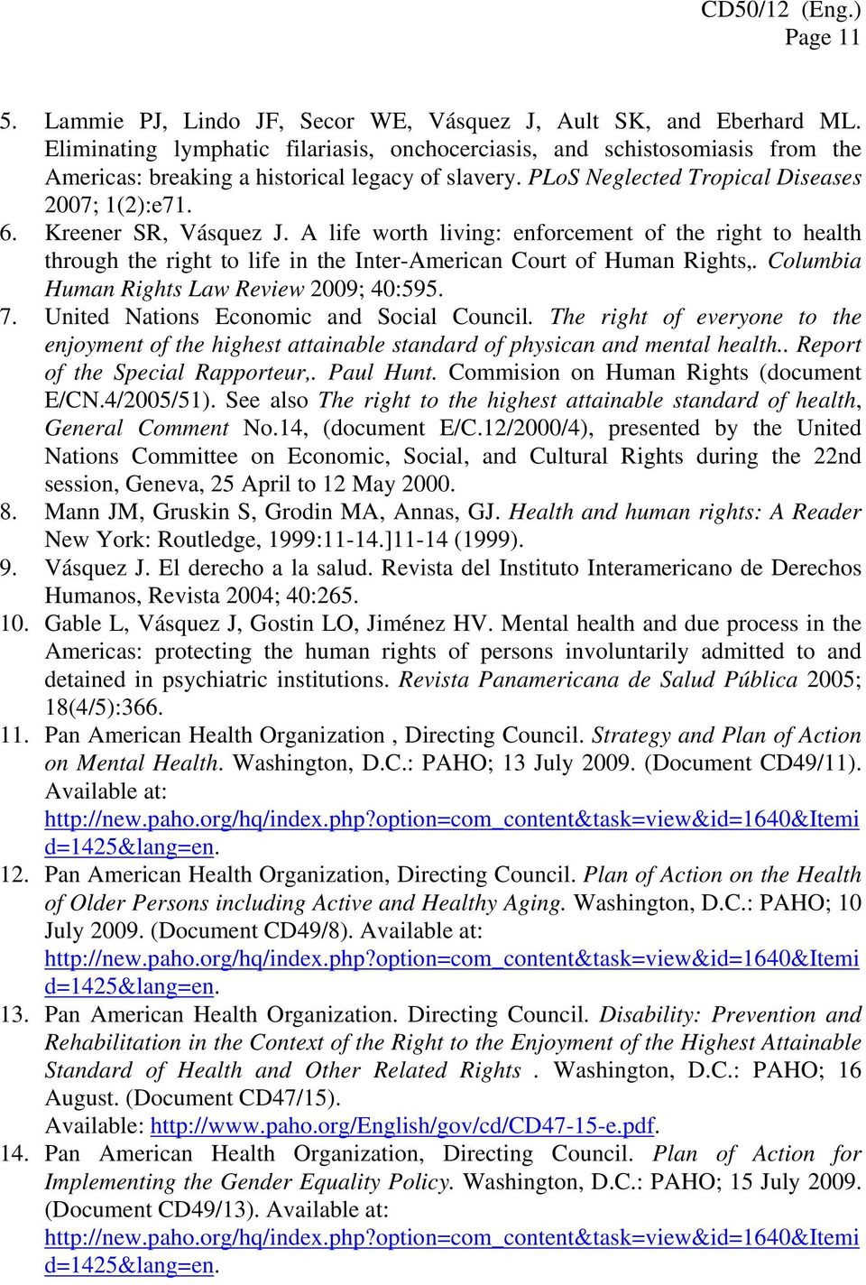 Kreener SR, Vásquez J. A life worth living: enforcement of the right to health through the right to life in the Inter-American Court of Human Rights,. Columbia Human Rights Law Review 2009; 40:595. 7.