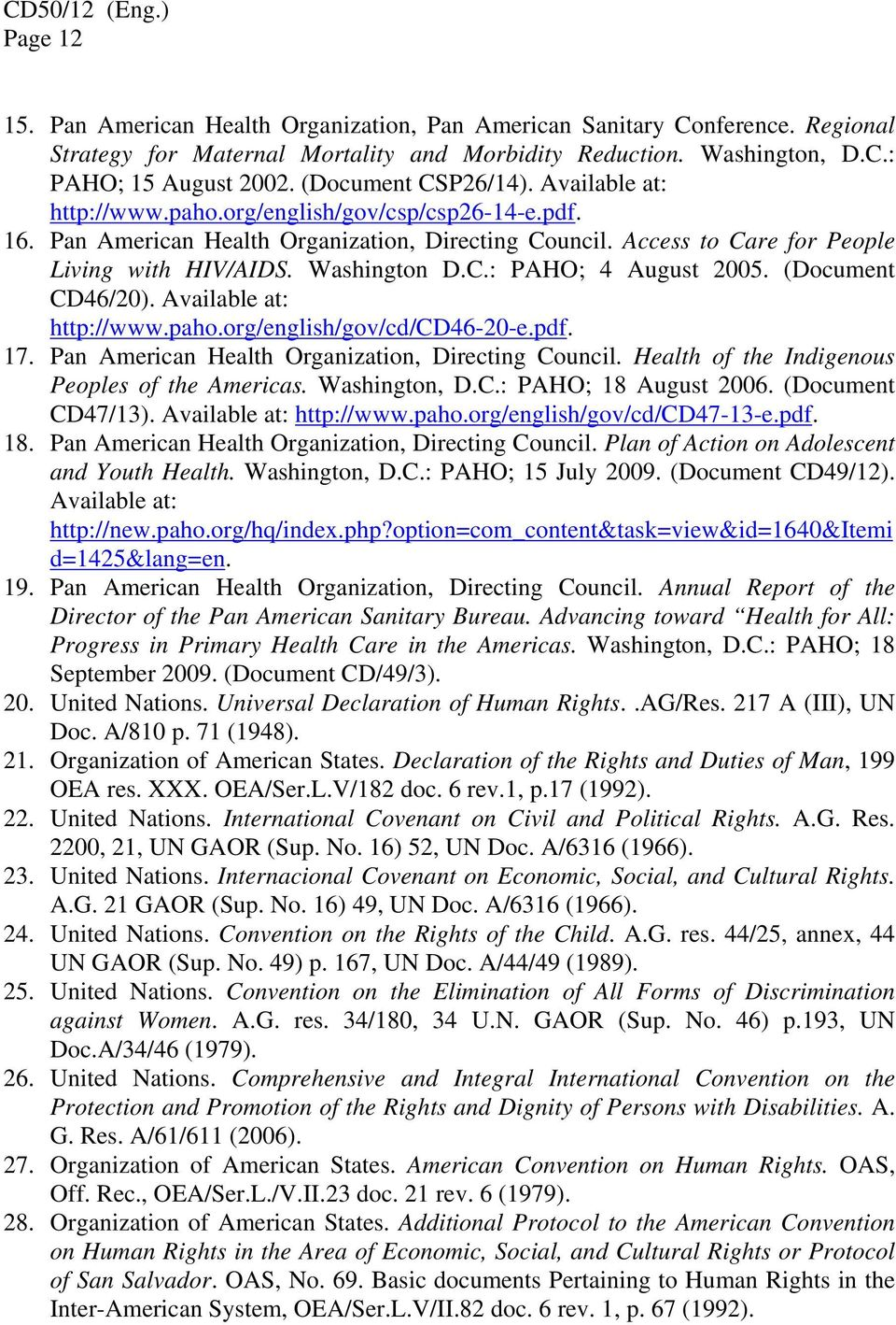Washington D.C.: PAHO; 4 August 2005. (Document CD46/20). Available at: http://www.paho.org/english/gov/cd/cd46-20-e.pdf. 17. Pan American Health Organization, Directing Council.