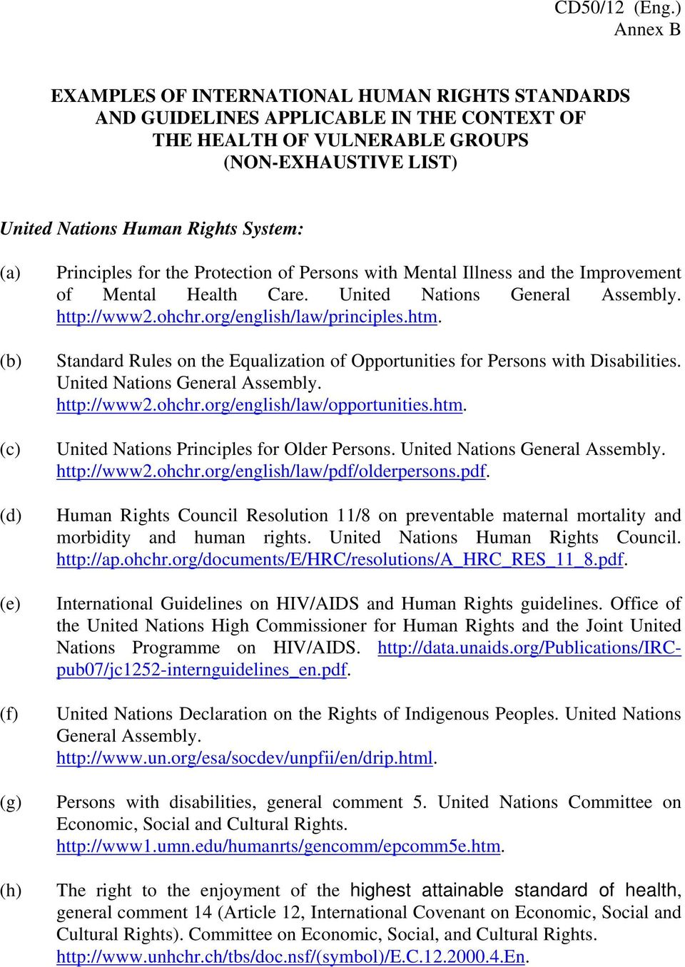 org/english/law/principles.htm. Standard Rules on the Equalization of Opportunities for Persons with Disabilities. United Nations General Assembly. http://www2.ohchr.org/english/law/opportunities.htm. United Nations Principles for Older Persons.