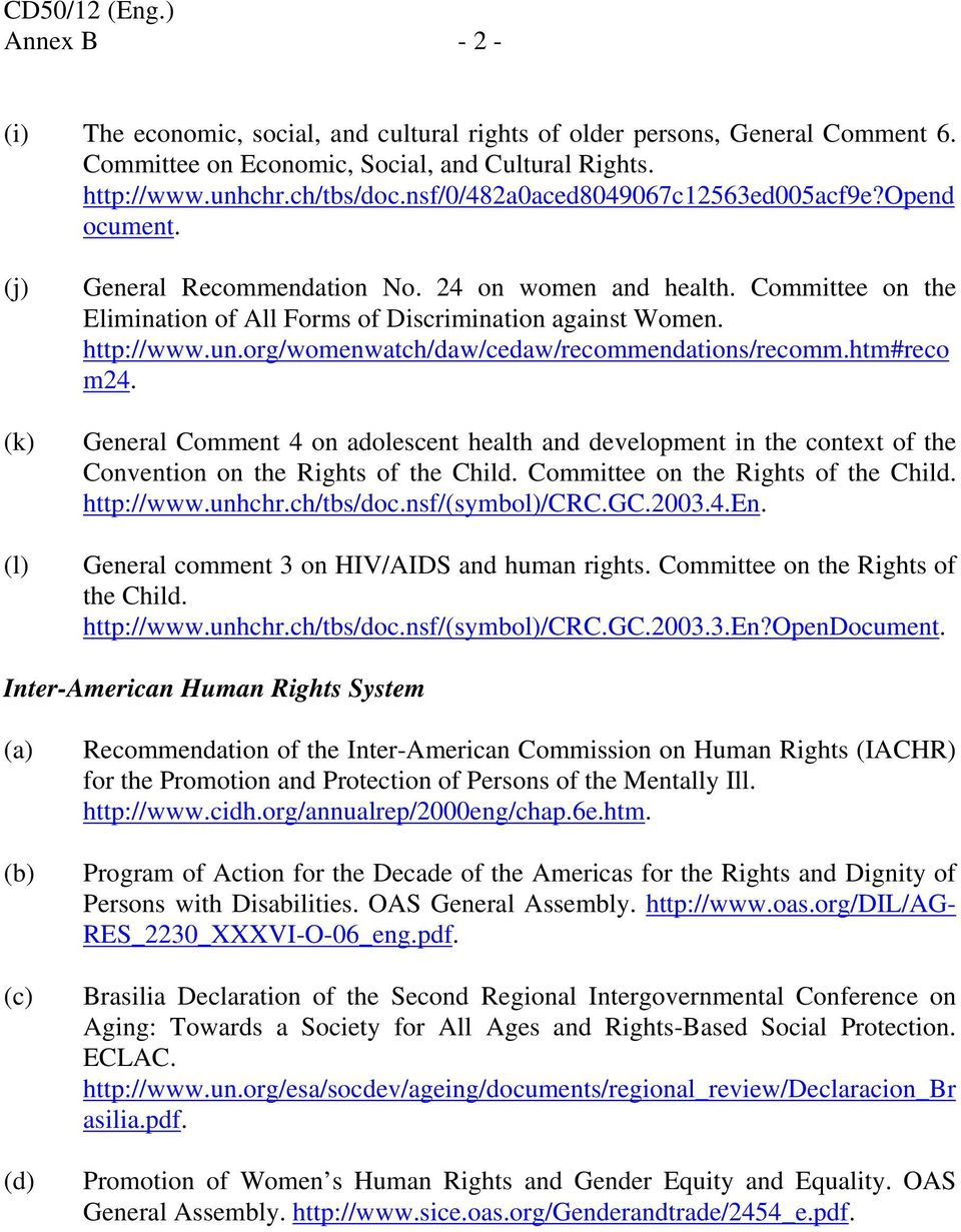 http://www.un.org/womenwatch/daw/cedaw/recommendations/recomm.htm#reco m24. General Comment 4 on adolescent health and development in the context of the Convention on the Rights of the Child.
