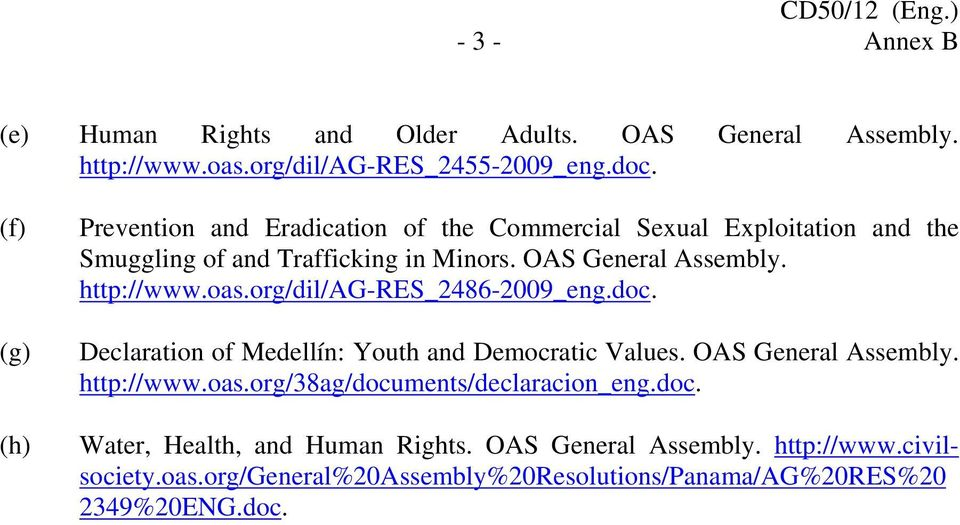 http://www.oas.org/dil/ag-res_2486-2009_eng.doc. Declaration of Medellín: Youth and Democratic Values. OAS General Assembly. http://www.oas.org/38ag/documents/declaracion_eng.