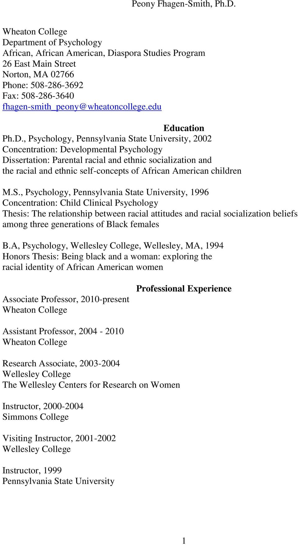 , Psychology, Pennsylvania State University, 2002 Concentration: Developmental Psychology Dissertation: Parental racial and ethnic socialization and the racial and ethnic self-concepts of African
