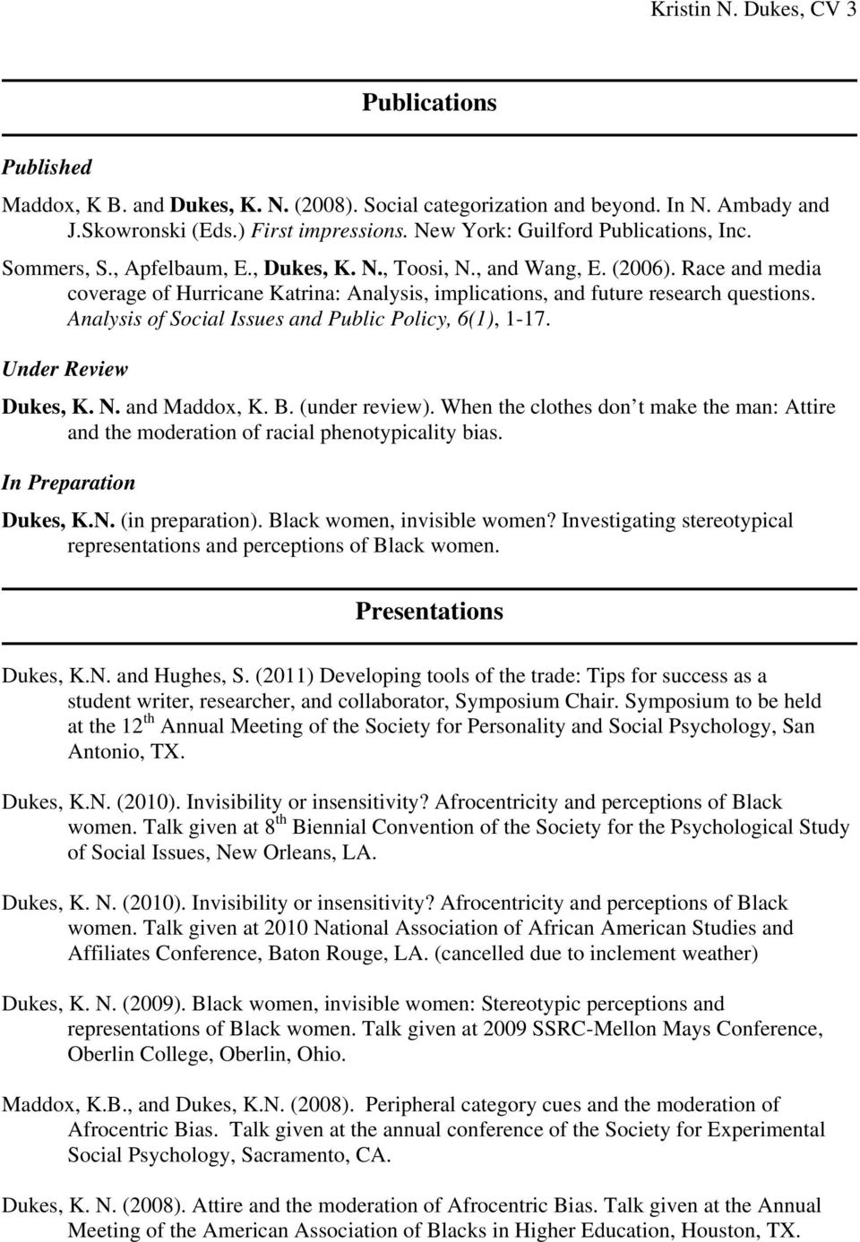Race and media coverage of Hurricane Katrina: Analysis, implications, and future research questions. Analysis of Social Issues and Public Policy, 6(1), 1-17. Under Review Dukes, K. N. and Maddox, K.