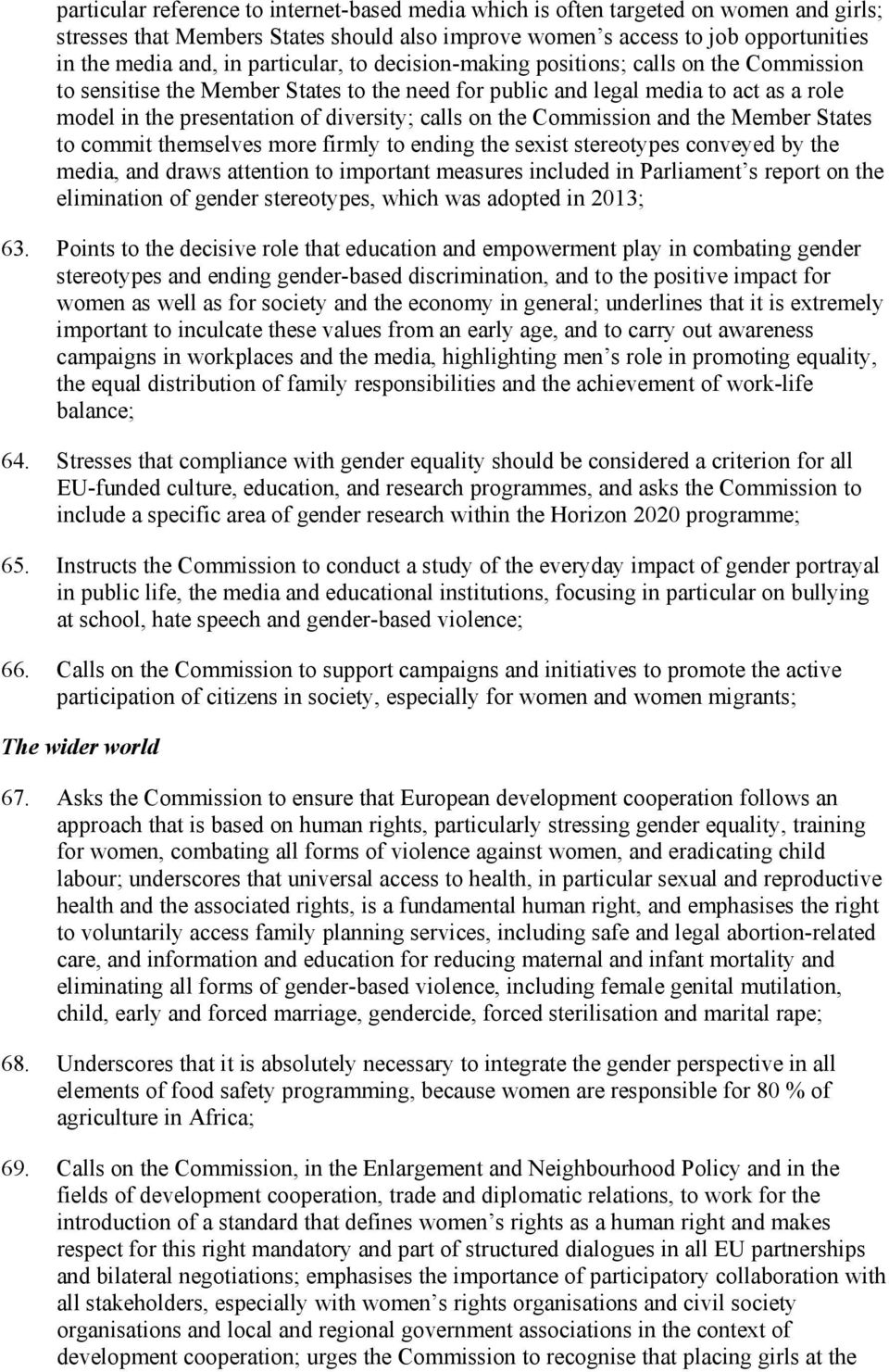 on the Commission and the Member States to commit themselves more firmly to ending the sexist stereotypes conveyed by the media, and draws attention to important measures included in Parliament s