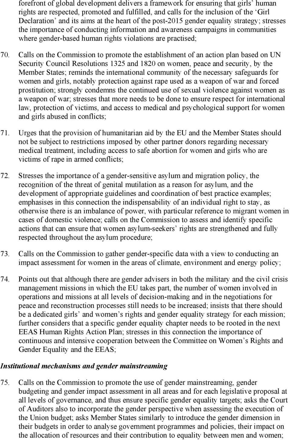 70. Calls on the Commission to promote the establishment of an action plan based on UN Security Council Resolutions 1325 and 1820 on women, peace and security, by the Member States; reminds the
