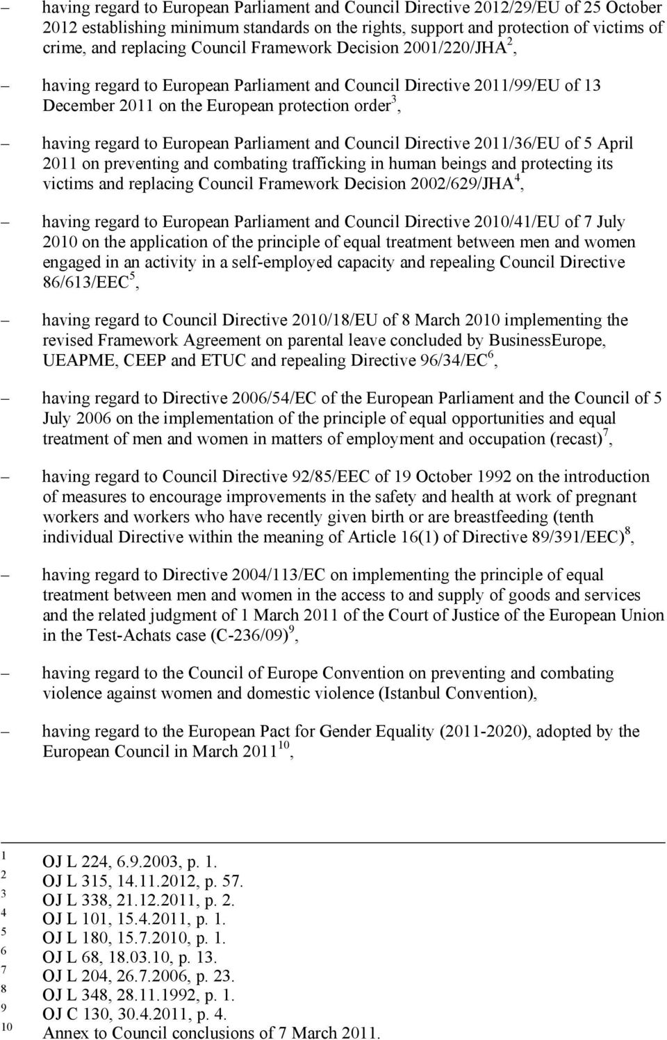 Parliament and Council Directive 2011/36/EU of 5 April 2011 on preventing and combating trafficking in human beings and protecting its victims and replacing Council Framework Decision 2002/629/JHA 4,