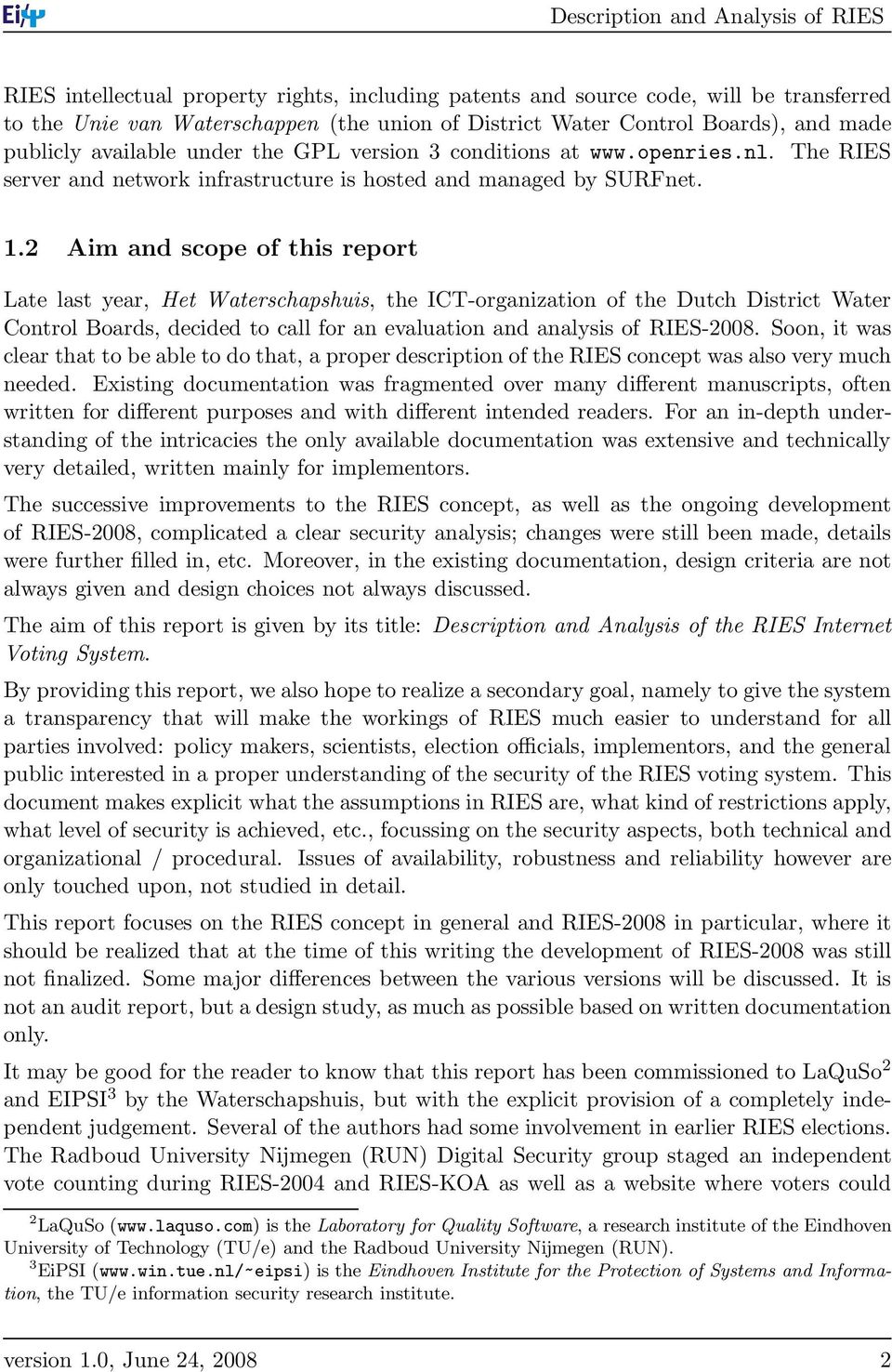 2 Aim and scope of this report Late last year, Het Waterschapshuis, the ICT-organization of the Dutch District Water Control Boards, decided to call for an evaluation and analysis of RIES-2008.