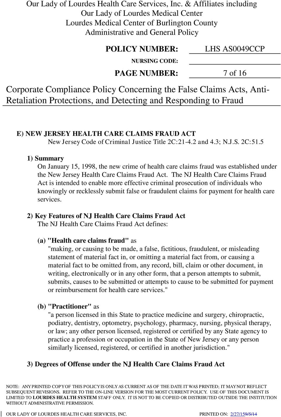 The NJ Health Care Claims Fraud Act is intended to enable more effective criminal prosecution of individuals who knowingly or recklessly submit false or fraudulent claims for payment for health care