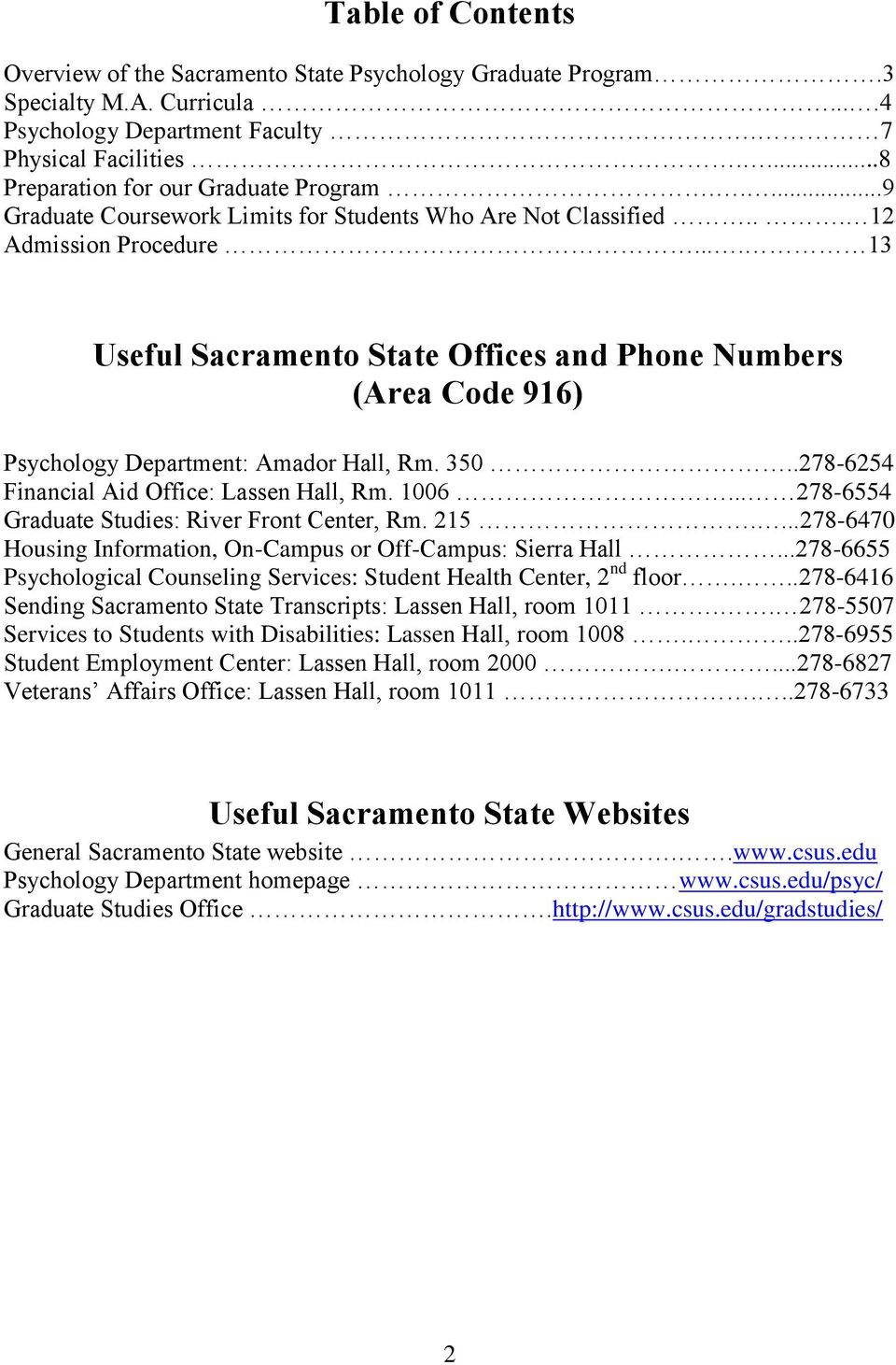 ... 13 Useful Sacramento State Offices and Phone Numbers (Area Code 916) Psychology Department: Amador Hall, Rm. 350..278-6254 Financial Aid Office: Lassen Hall, Rm. 1006.