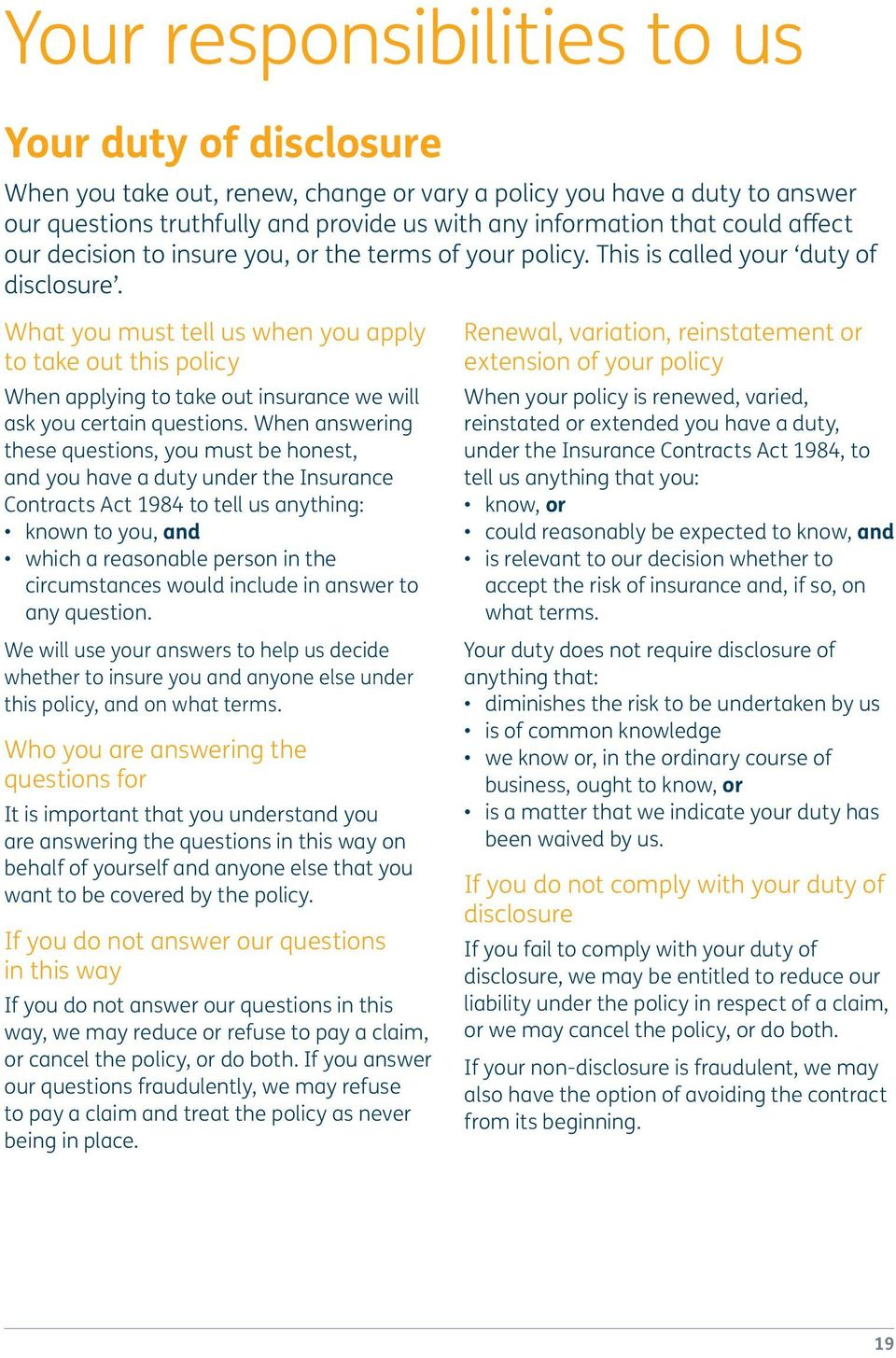 What you must tell us when you apply to take out this policy When applying to take out insurance we will ask you certain questions.