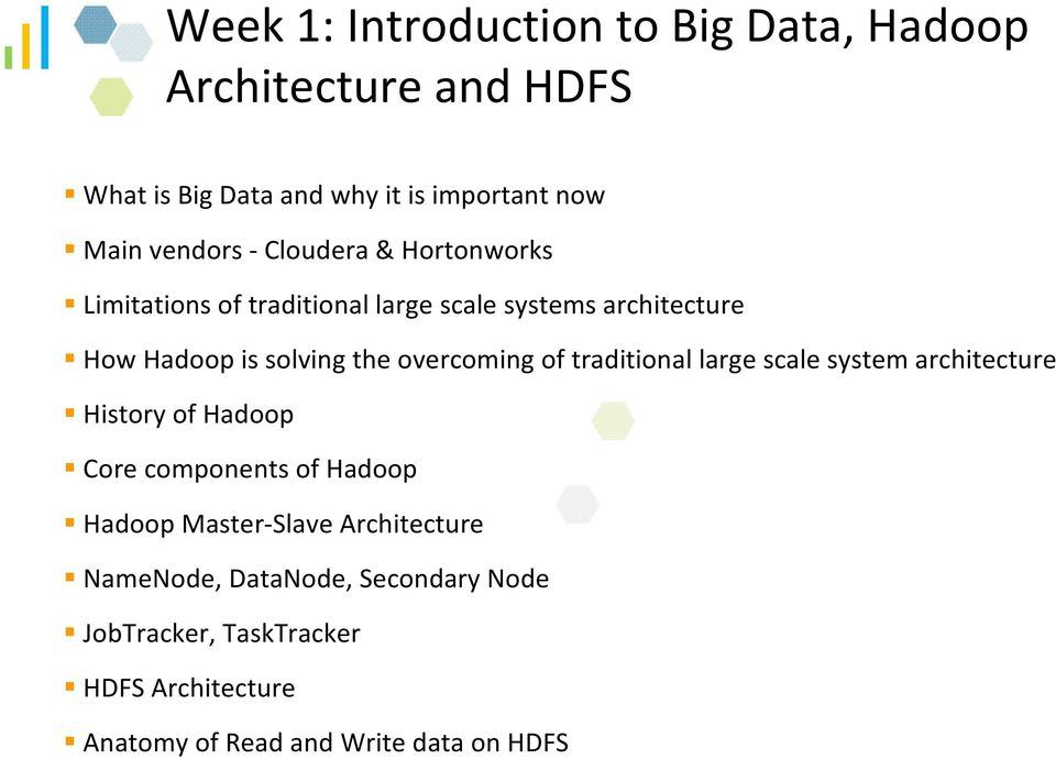 overcoming of traditional large scale system architecture History of Hadoop Core components of Hadoop Hadoop
